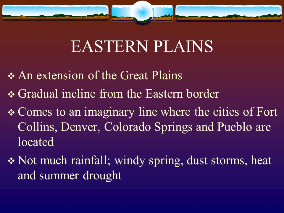 EASTERN PLAINS An extension of the Great Plains