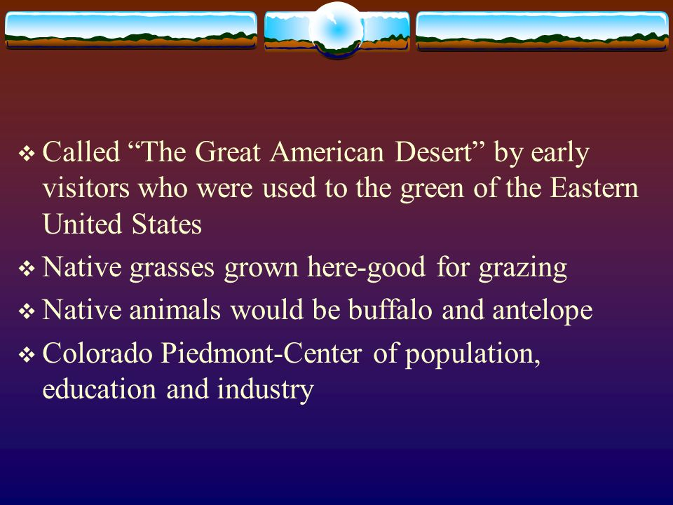 Called The Great American Desert by early visitors who were used to the green of the Eastern United States