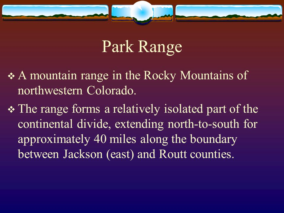 Park Range A mountain range in the Rocky Mountains of northwestern Colorado.