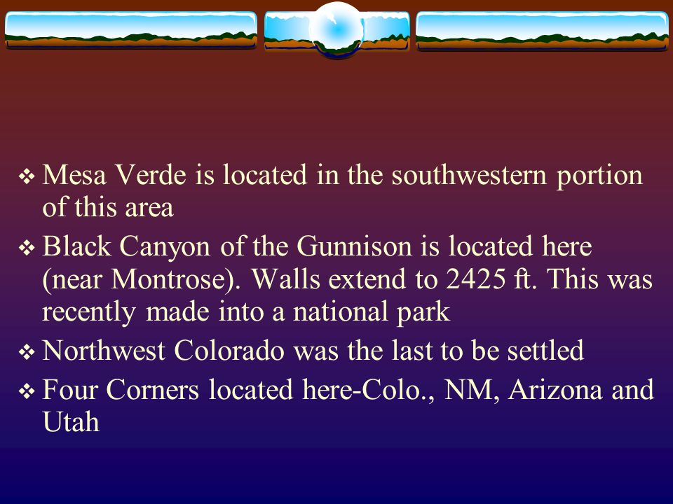 Mesa Verde is located in the southwestern portion of this area