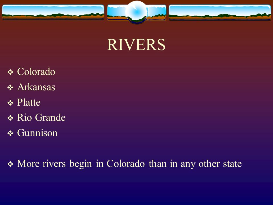 RIVERS Colorado Arkansas Platte Rio Grande Gunnison