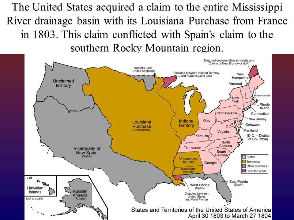 The United States acquired a claim to the entire Mississippi River drainage basin with its Louisiana Purchase from France in 1803.