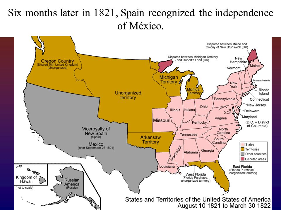 Six months later in 1821, Spain recognized the independence of México.