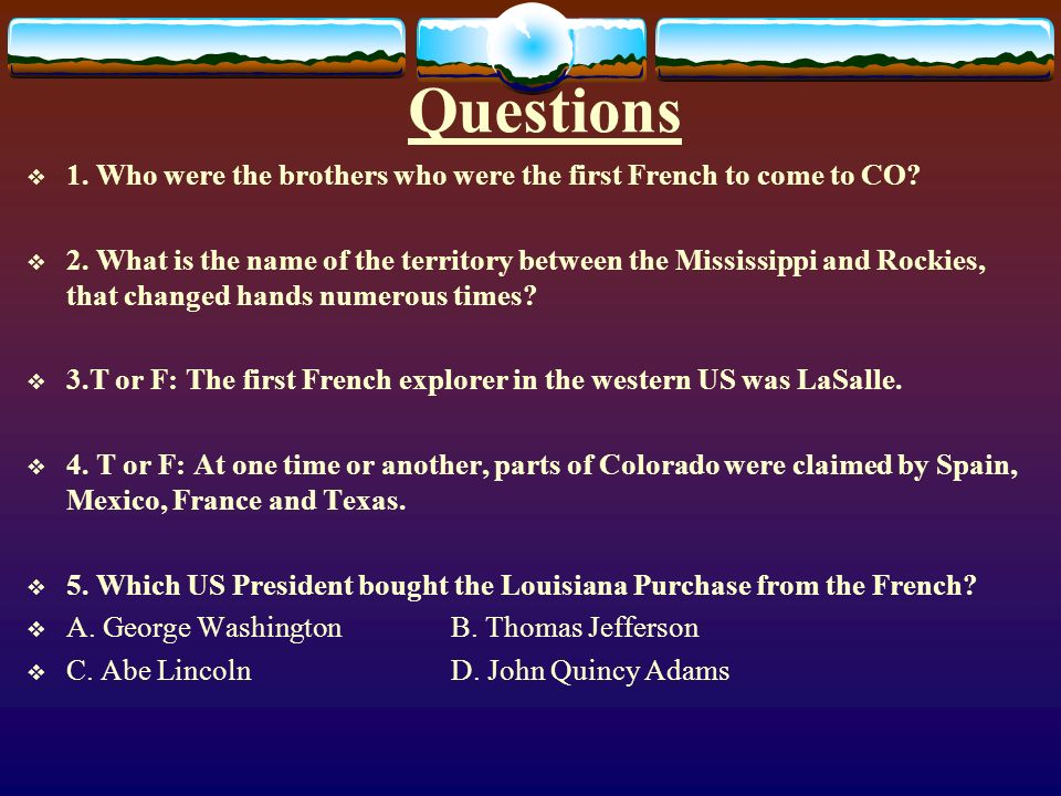Questions 1. Who were the brothers who were the first French to come to CO