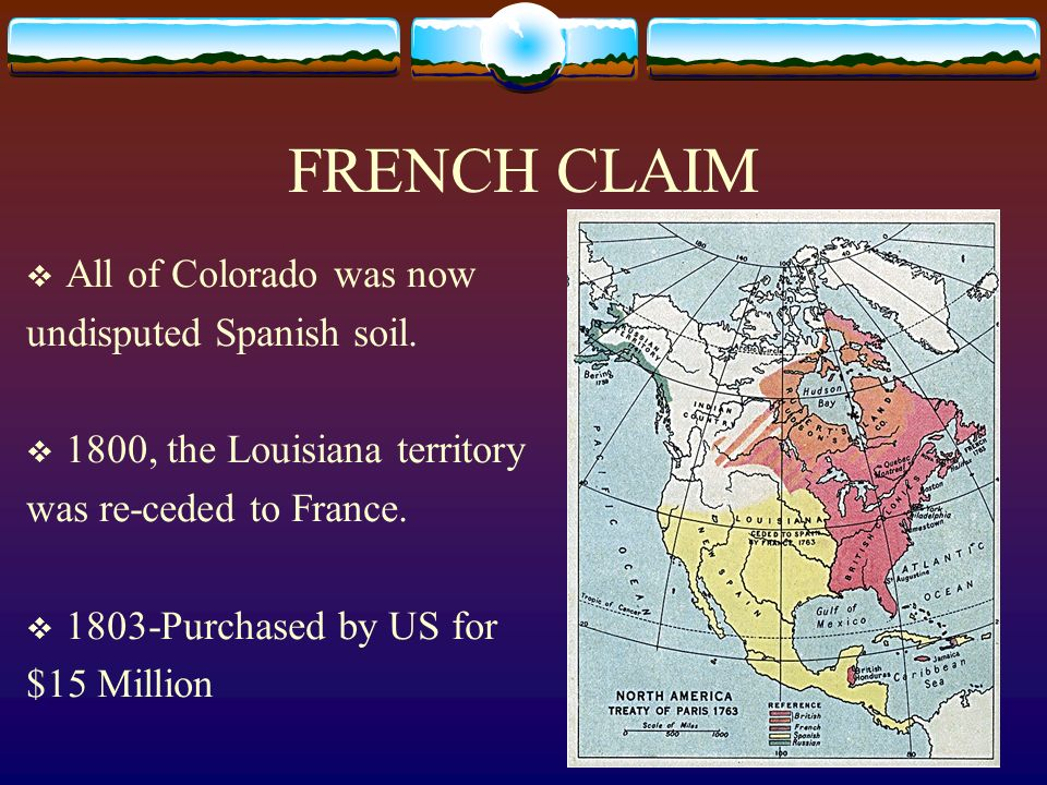 FRENCH CLAIM All of Colorado was now undisputed Spanish soil.