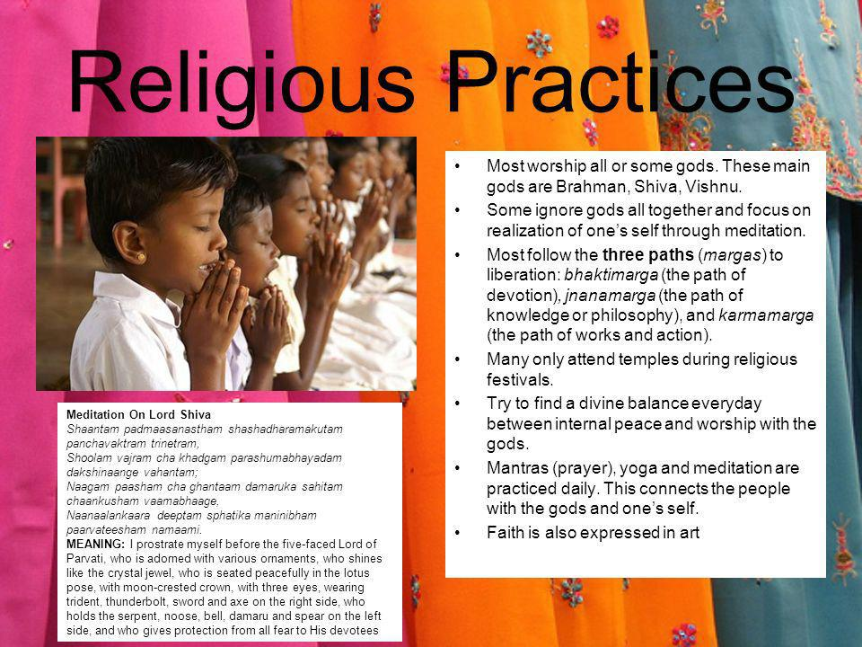 Religious Practices Most worship all or some gods. These main gods are Brahman, Shiva, Vishnu.