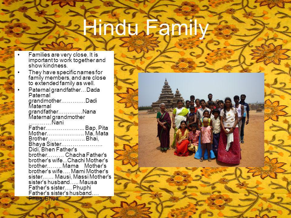 Hindu Family Families are very close. It is important to work together and show kindness.