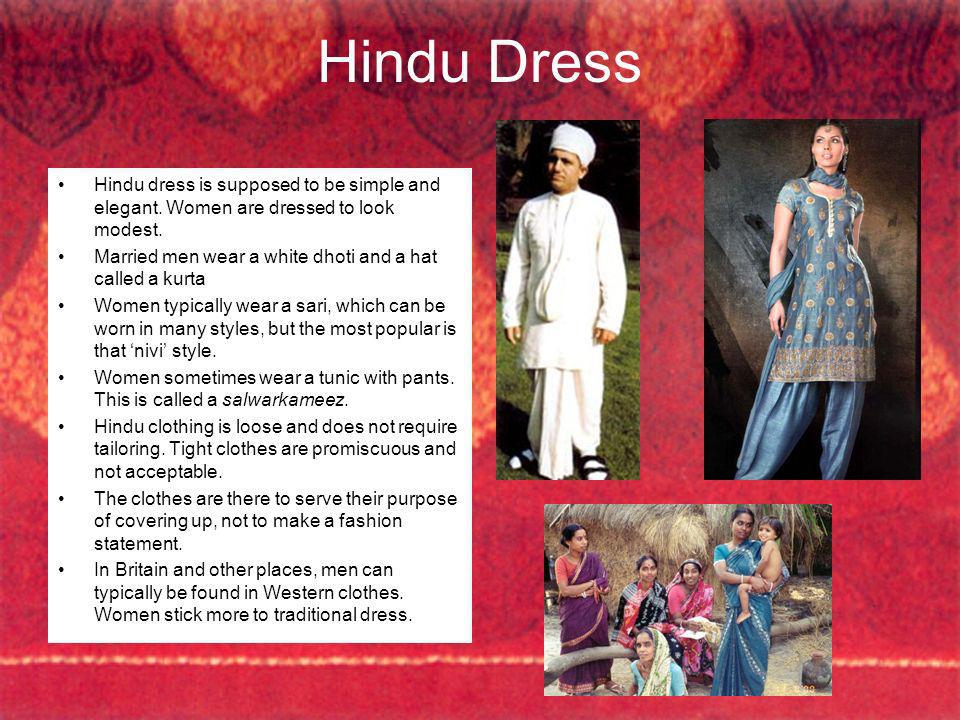 Hindu Dress Hindu dress is supposed to be simple and elegant. Women are dressed to look modest.
