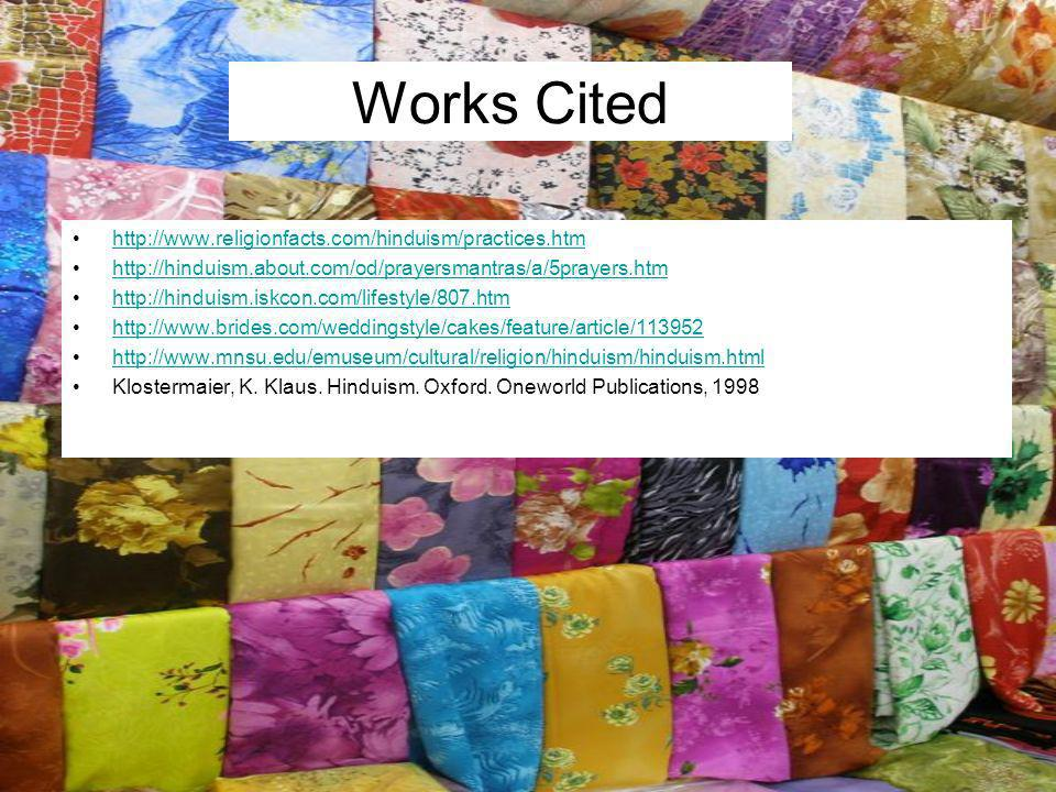 Works Cited http://www.religionfacts.com/hinduism/practices.htm