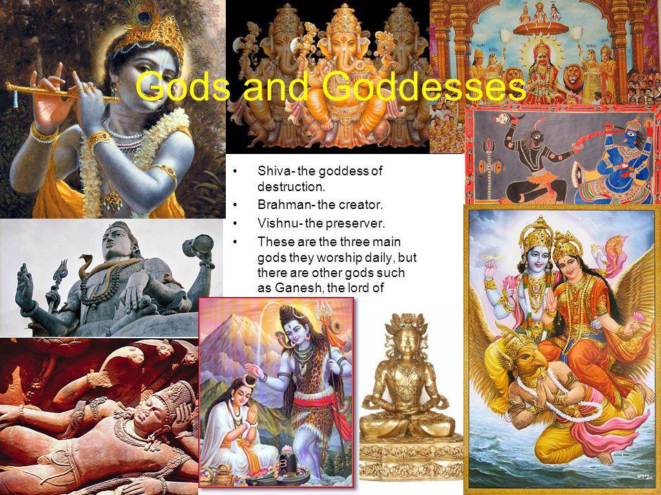 Gods and Goddesses Shiva- the goddess of destruction.