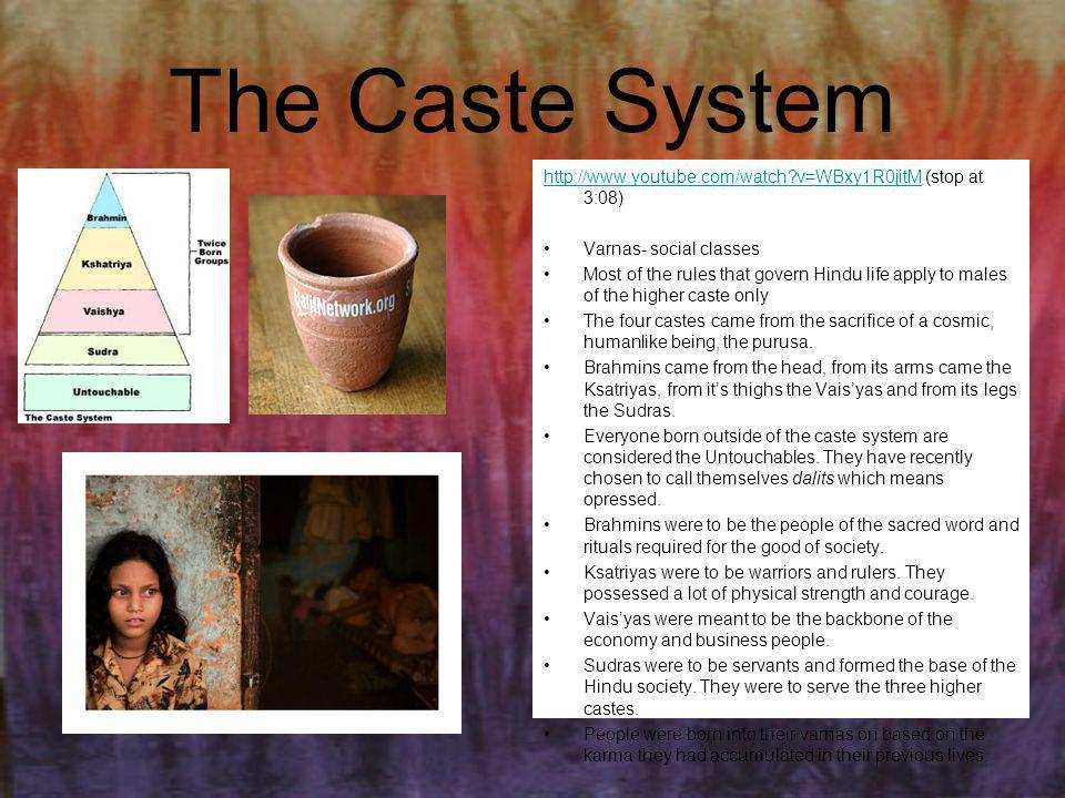 The Caste System http://www.youtube.com/watch v=WBxy1R0jitM (stop at 3:08) Varnas- social classes.