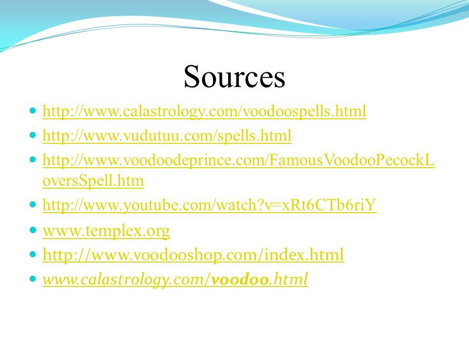 Sources www.templex.org http://www.calastrology.com/voodoospells.html