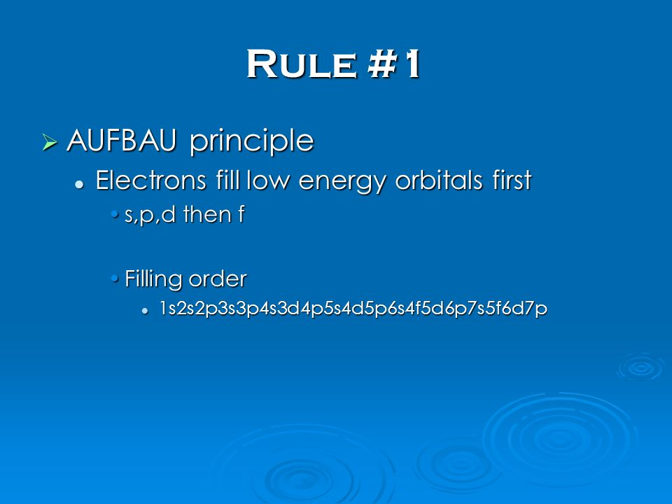 Rule #1 AUFBAU principle Electrons fill low energy orbitals first