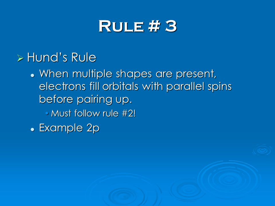 Rule # 3 Hund's Rule. When multiple shapes are present, electrons fill orbitals with parallel spins before pairing up.