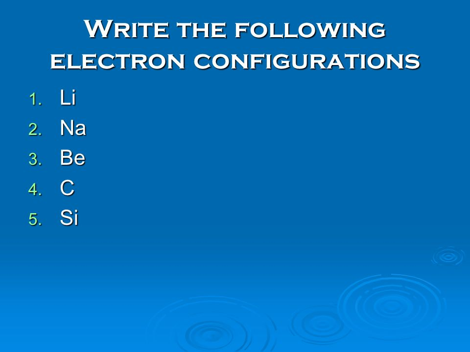 Write the following electron configurations