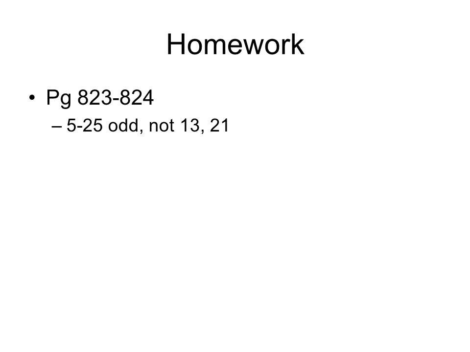 Homework Pg 823-824 5-25 odd, not 13, 21
