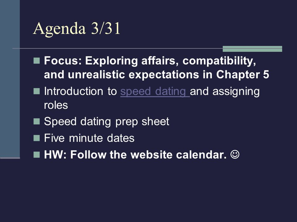 Agenda 3/31 Focus: Exploring affairs, compatibility, and unrealistic expectations in Chapter 5. Introduction to speed dating and assigning roles.