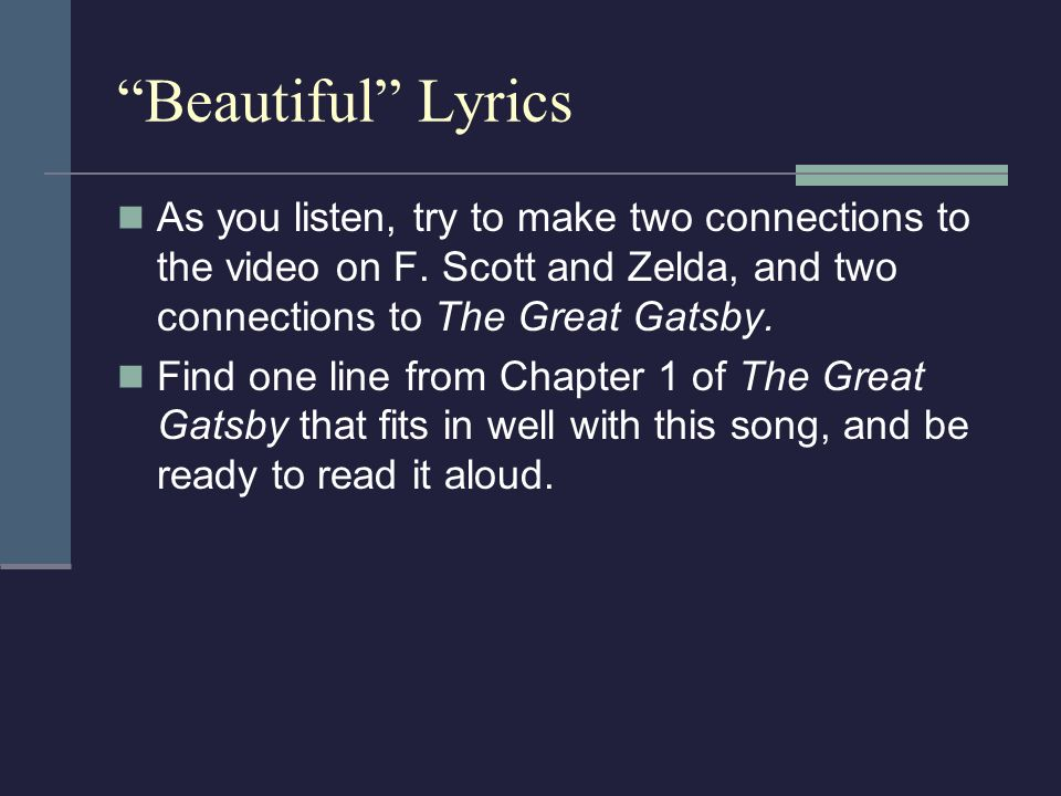 Beautiful Lyrics As you listen, try to make two connections to the video on F. Scott and Zelda, and two connections to The Great Gatsby.