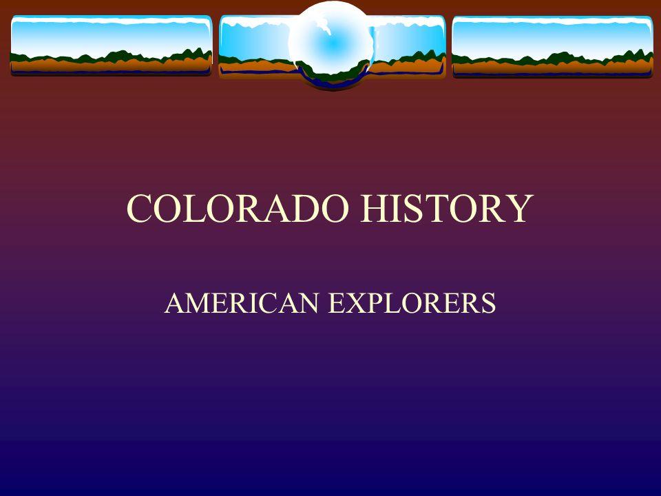 COLORADO HISTORY AMERICAN EXPLORERS