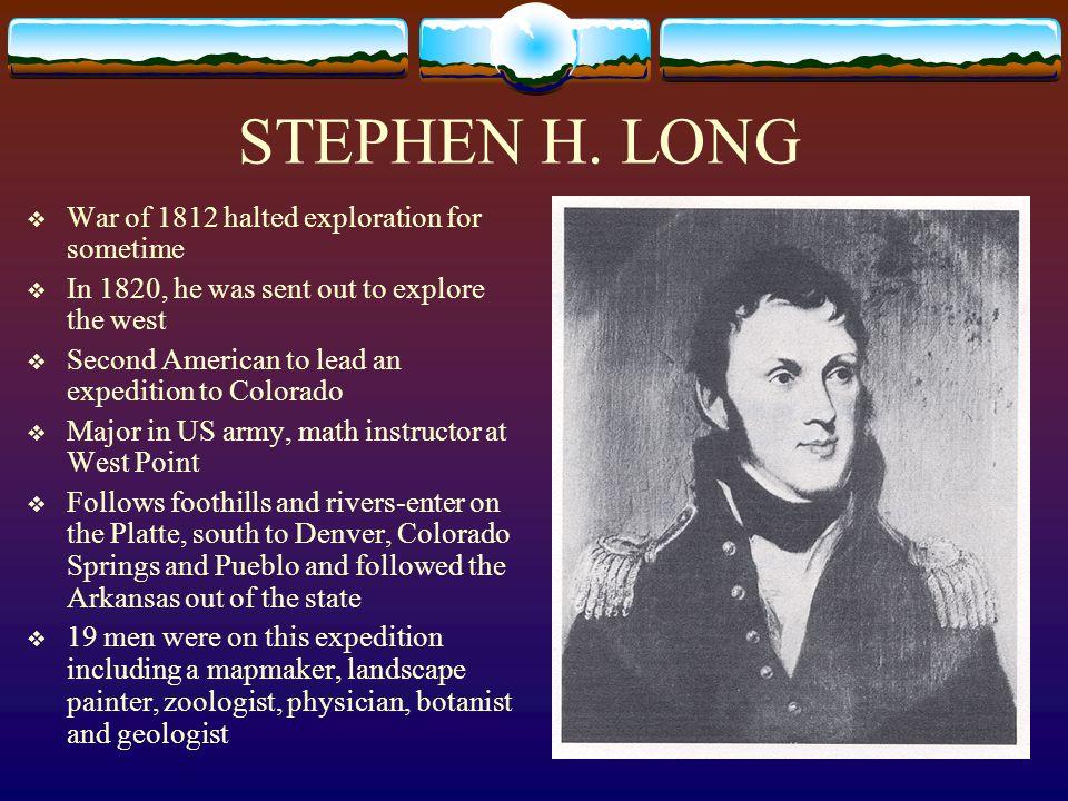 STEPHEN H. LONG War of 1812 halted exploration for sometime