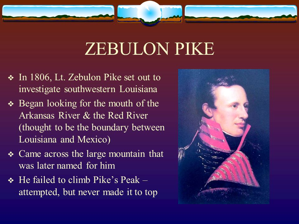 ZEBULON PIKE In 1806, Lt. Zebulon Pike set out to investigate southwestern Louisiana.