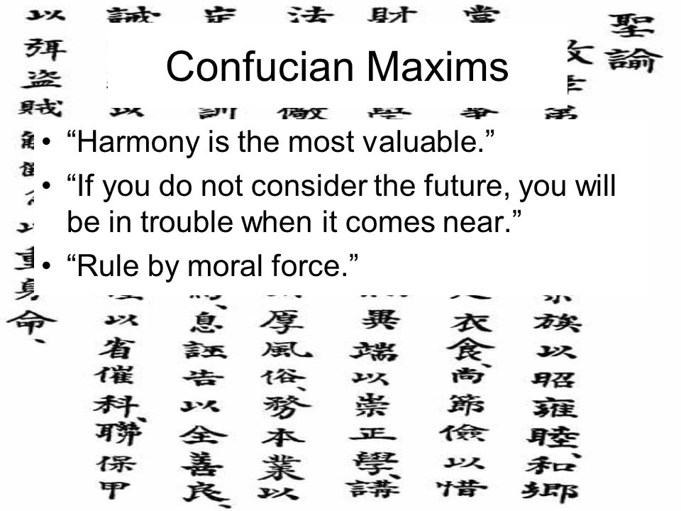 Confucian Maxims Harmony is the most valuable.