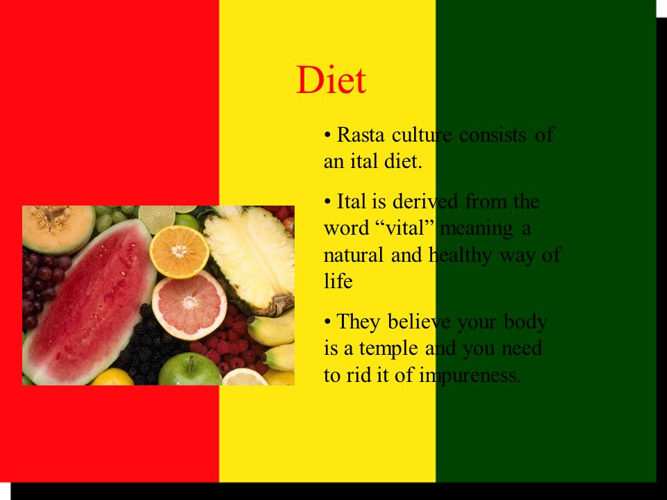 Diet Rasta culture consists of an ital diet.