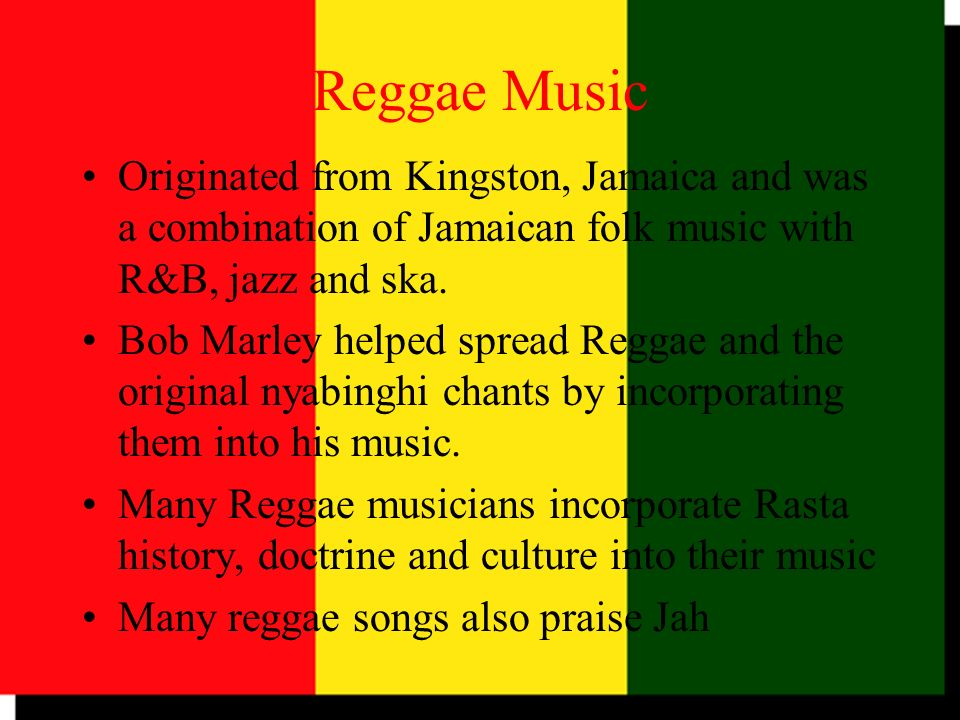 Reggae Music Originated from Kingston, Jamaica and was a combination of Jamaican folk music with R&B, jazz and ska.