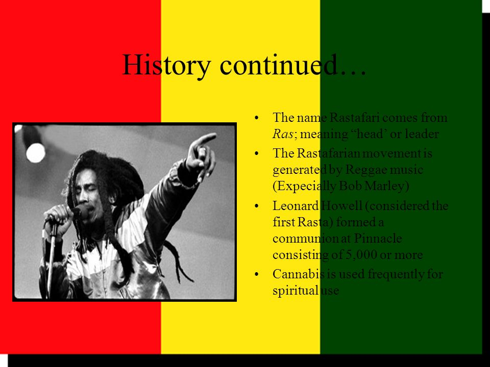 History continued… The name Rastafari comes from Ras; meaning head' or leader.