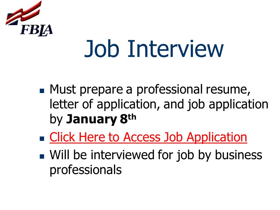 Job Interview Must prepare a professional resume, letter of application, and job application by January 8th.