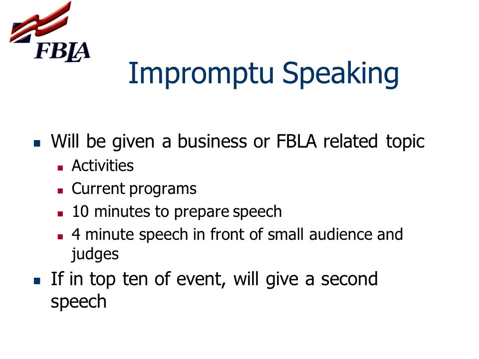 Impromptu Speaking Will be given a business or FBLA related topic