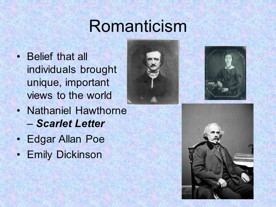 romanticism in the scarlet letter Romanticism, which includes elements of the supernatural and bizarre situations arthur dimmesdale dark romantics did not believe in the innate goodness of people arthur dimmesdale was supposed to be a preacher, yet he still committed a great sin this is an example of dark romanticism, showing that everyone has some evil inside them.