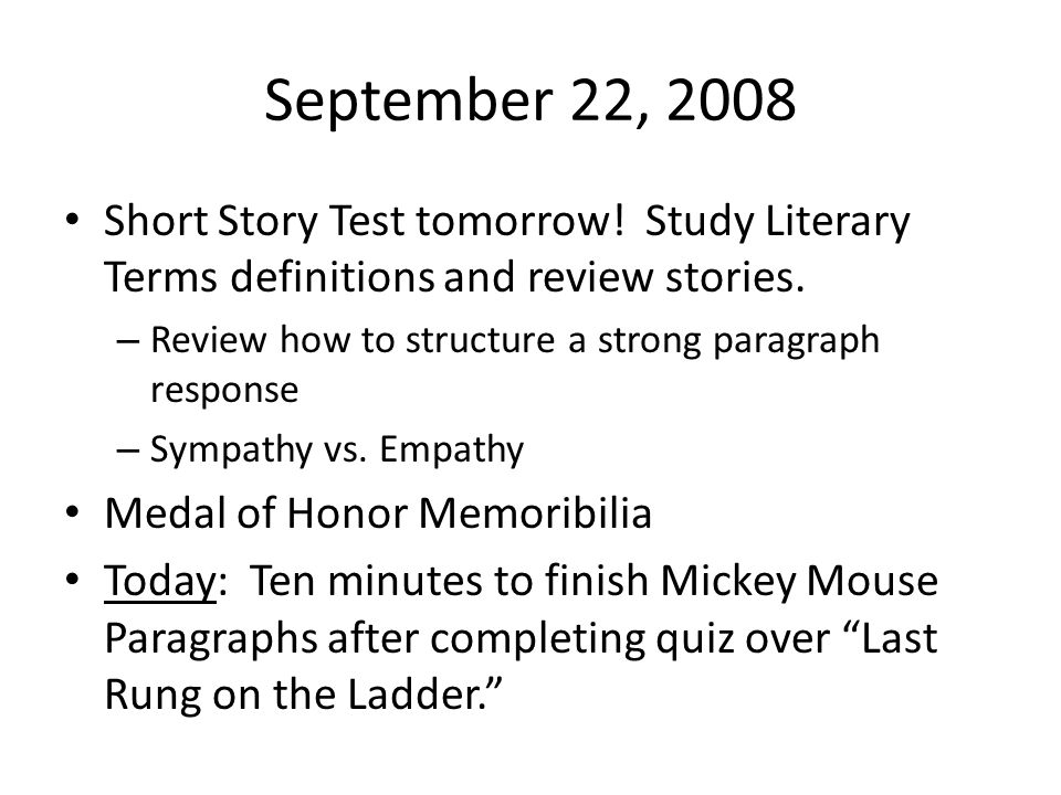 September 22, 2008 Short Story Test tomorrow! Study Literary Terms definitions and review stories.