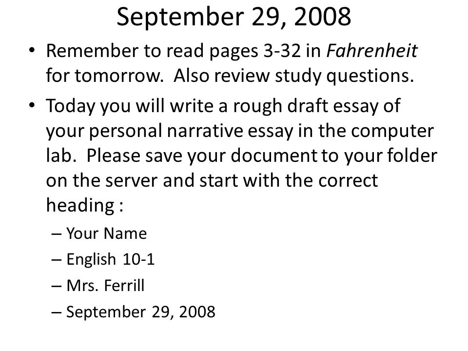 September 29, 2008 Remember to read pages 3-32 in Fahrenheit for tomorrow. Also review study questions.