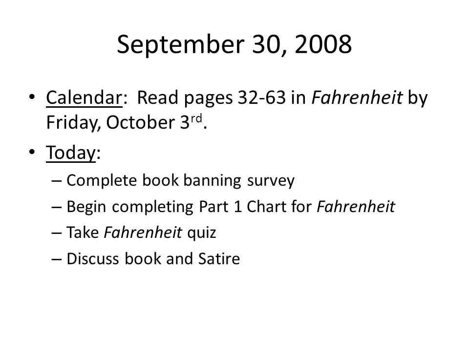 September 30, 2008 Calendar: Read pages 32-63 in Fahrenheit by Friday, October 3rd. Today: Complete book banning survey.