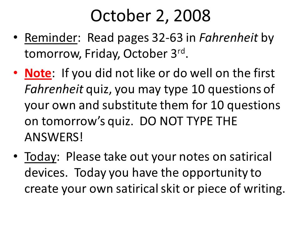 October 2, 2008 Reminder: Read pages 32-63 in Fahrenheit by tomorrow, Friday, October 3rd.