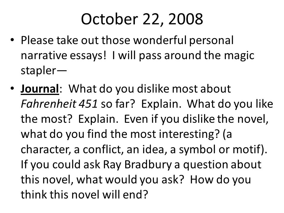 October 22, 2008 Please take out those wonderful personal narrative essays! I will pass around the magic stapler—