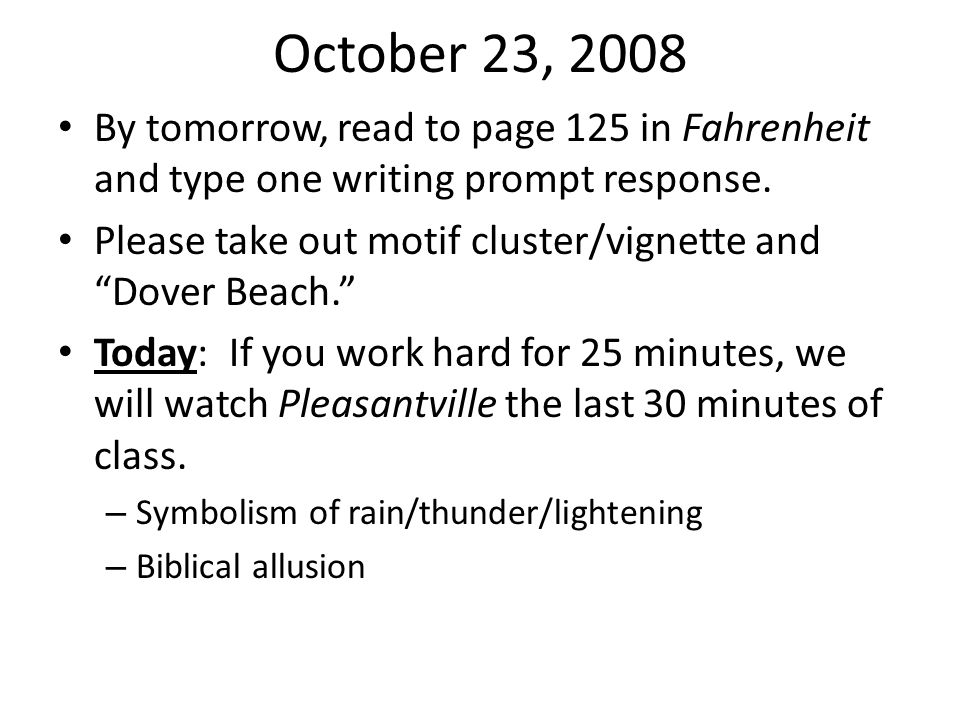 October 23, 2008 By tomorrow, read to page 125 in Fahrenheit and type one writing prompt response.
