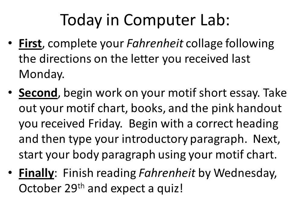 Today in Computer Lab: First, complete your Fahrenheit collage following the directions on the letter you received last Monday.