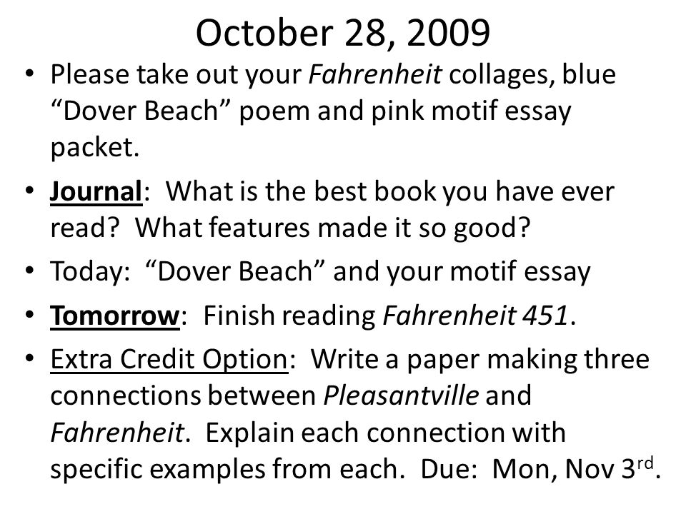 October 28, 2009 Please take out your Fahrenheit collages, blue Dover Beach poem and pink motif essay packet.