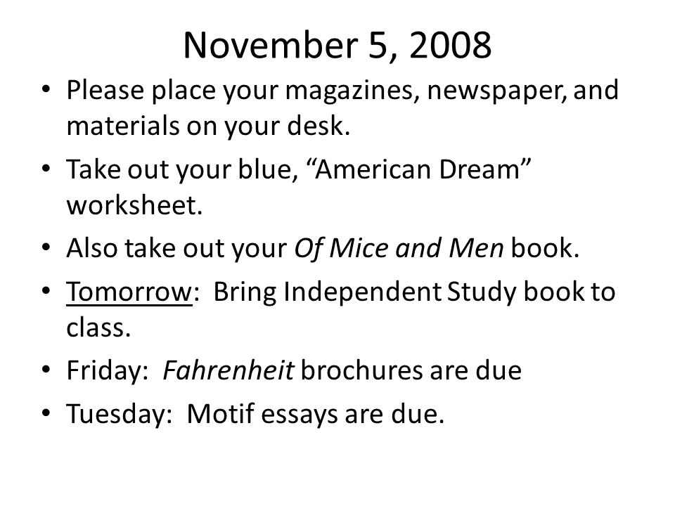 November 5, 2008 Please place your magazines, newspaper, and materials on your desk. Take out your blue, American Dream worksheet.