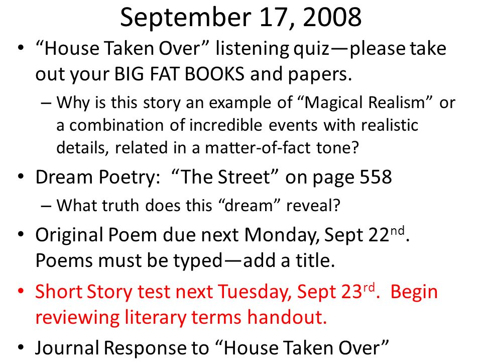 September 17, 2008 House Taken Over listening quiz—please take out your BIG FAT BOOKS and papers.