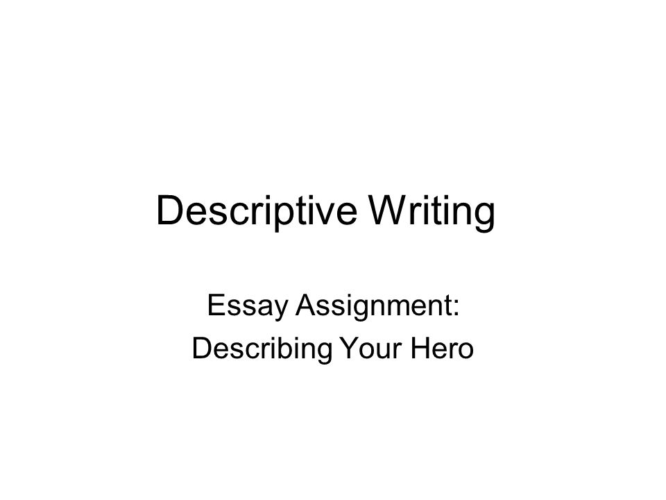 essay assignment describing your hero ppt video online  essay assignment describing your hero