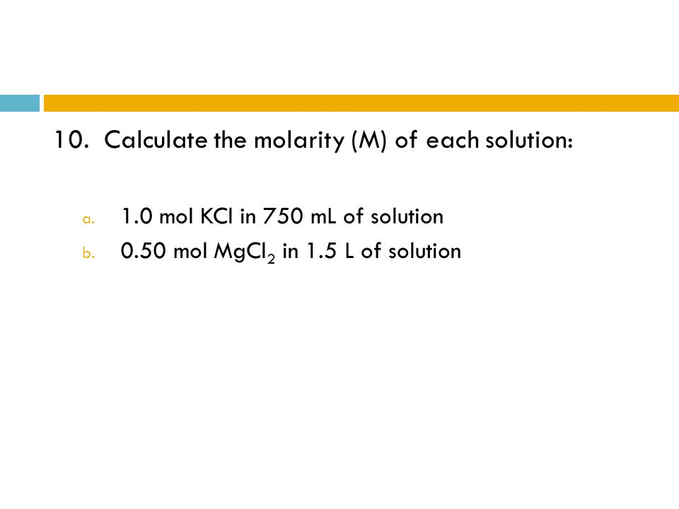 10. Calculate the molarity (M) of each solution: