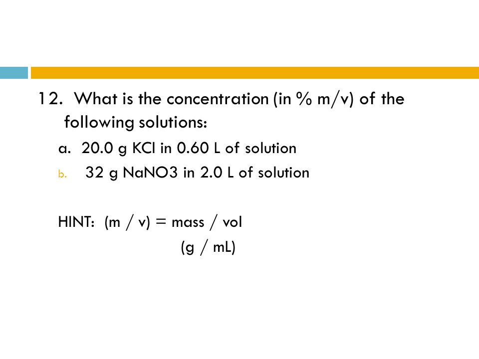 12. What is the concentration (in % m/v) of the following solutions:
