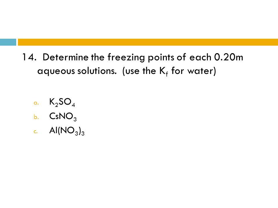 14. Determine the freezing points of each 0. 20m aqueous solutions