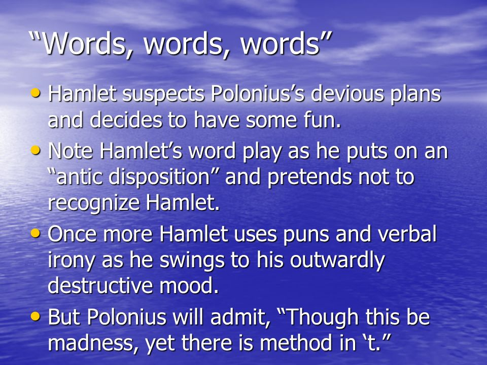 Words, words, words Hamlet suspects Polonius's devious plans and decides to have some fun.