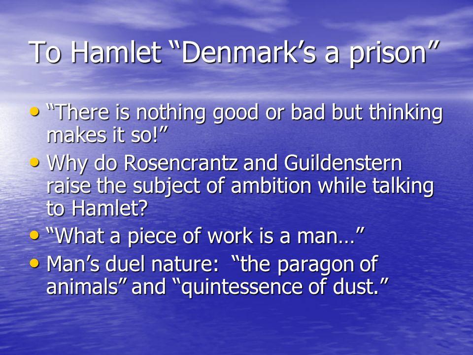 To Hamlet Denmark's a prison