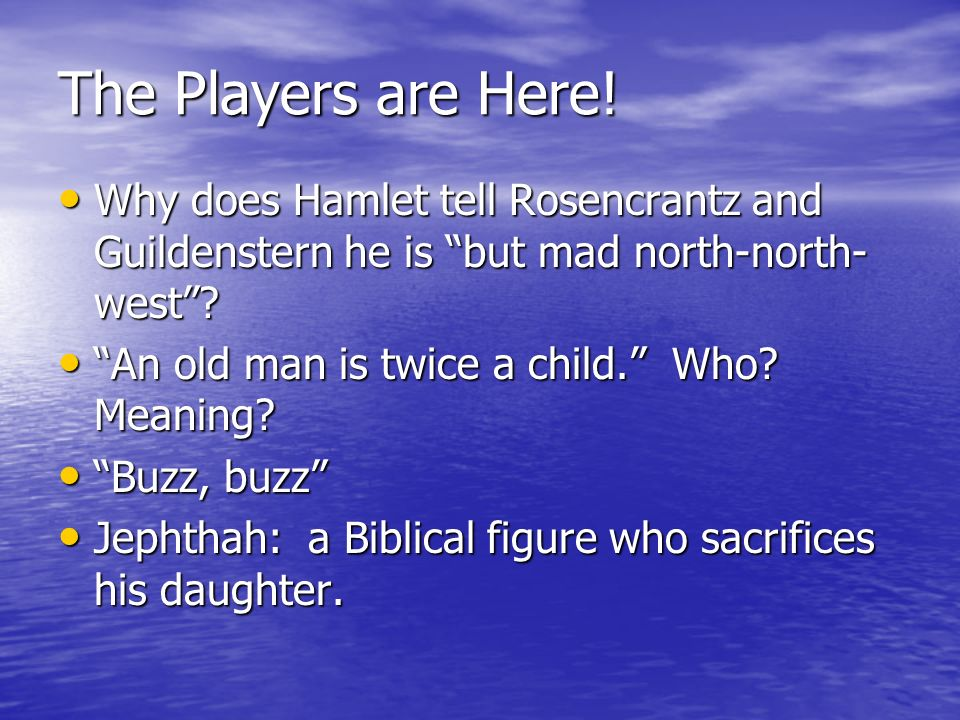 The Players are Here! Why does Hamlet tell Rosencrantz and Guildenstern he is but mad north-north-west
