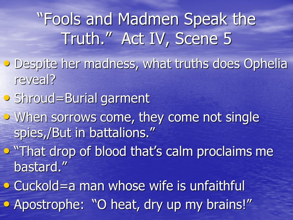 Fools and Madmen Speak the Truth. Act IV, Scene 5